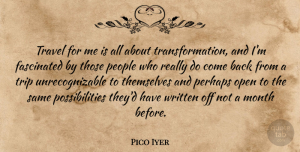 Travel Quotes, Pico Iyer Quote About Fascinated, People, Perhaps, Possibilities, Themselves: Travel For Me Is All...