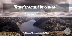 Travel Quotes, William Shakespeare Quote About Travel, Traveler: Travelers Must Be Content...