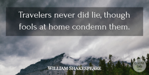 Travel Quotes, William Shakespeare Quote About Travel, Lying, Home: Travelers Never Did Lie Though...