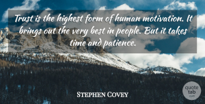 Trust Quotes, Stephen Covey Quote About Trust, Motivation, People: Trust Is The Highest Form...