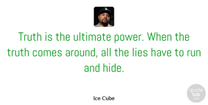 Ice Cube Quote About Running, Lying, Cubes: Truth Is The Ultimate Power...