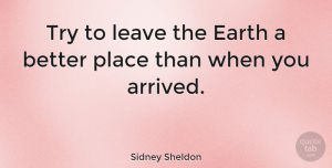 Nature Quotes, Sidney Sheldon Quote About Nature, Trying, Environmental: Try To Leave The Earth...