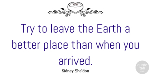 Trying Quotes, Sidney Sheldon Quote About Nature, Trying, Environmental: Try To Leave The Earth...