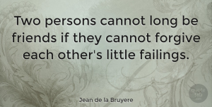 Friendship Quotes, Jean de la Bruyere Quote About Friendship, Forgiveness, Two Friends: Two Persons Cannot Long Be...