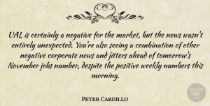 Positive Quotes, Peter Cardillo Quote About Ahead, Certainly, Corporate, Despite, Entirely: Ual Is Certainly A Negative...