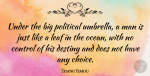 Zhang Yimou Quote About Ocean, Destiny, Men: Under The Big Political Umbrella...