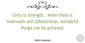 Teamwork Quotes, Mattie Stepanek Quote About Inspirational, Strength, Teamwork: Unity Is Strength When There...