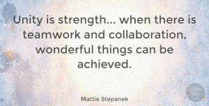 Mattie Stepanek Quote About Inspirational, Strength, Teamwork: Unity Is Strength When There...