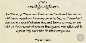 Terri Lonier Quote About Account, Business, Crucial, Element, Experience: Until Now Getting A Merchant...