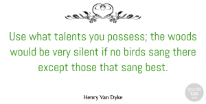 Henry Van Dyke Quote About Inspirational, Change, Strength: Use What Talents You Possess...