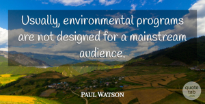 Environmental Quotes, Paul Watson Quote About Environmental, Mainstream: Usually Environmental Programs Are Not...