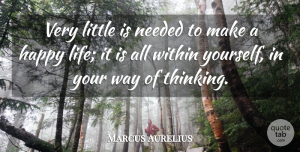 Marcus Aurelius Quote About Happiness, Happy, Motivation: Very Little Is Needed To...