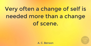 Motivational Quotes, A. C. Benson Quote About Motivational, Change, Positive: Very Often A Change Of...