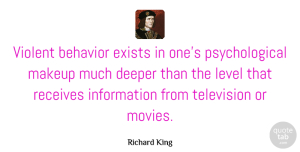 Deeper Quotes, Richard King Quote About Behavior, Deeper, Exists, Information, Level: Violent Behavior Exists In Ones...