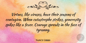 Nancy Gibbs Quote About Courage, Face: Virtues Like Viruses Have Their...