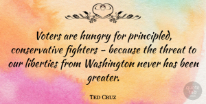 Ted Cruz Quote About Liberty, Voters, Fighter: Voters Are Hungry For Principled...