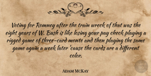 Game Quotes, Adam McKay Quote About Again, Bush, Cards, Check, Eight: Voting For Romney After The...