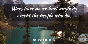 Artist Quotes, Salvador Dali Quote About Hurt, War, Artist: Wars Have Never Hurt Anybody...
