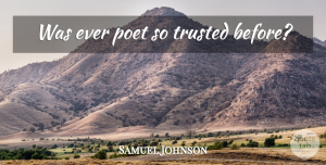 Trust Quotes, Samuel Johnson Quote About Trust, Poet, Trusted: Was Ever Poet So Trusted...