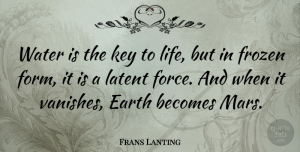 Mars Quotes, Frans Lanting Quote About Keys, Water, Mars: Water Is The Key To...