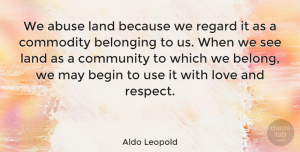 Inspiring Quotes, Aldo Leopold Quote About Inspiring, Respect, Nature: We Abuse Land Because We...