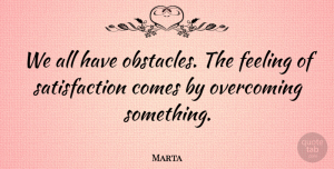 Marta Quote About Feeling, Overcoming: We All Have Obstacles The...