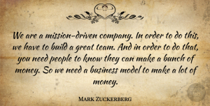 Bunch Quotes, Mark Zuckerberg Quote About Build, Bunch, Business, Great, Model: We Are A Mission Driven...