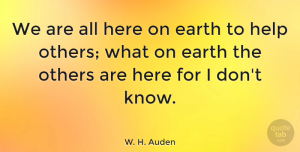 Inspirational Quotes, W. H. Auden Quote About Inspirational, Funny, Helping Others: We Are All Here On...
