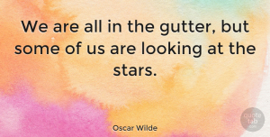 Positive Quotes, Oscar Wilde Quote About Inspirational, Positive, Graduation: We Are All In The...
