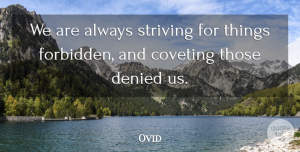 Coveting Quotes, Ovid Quote About Desire, Coveting, Strive: We Are Always Striving For...