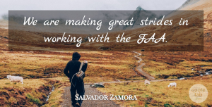 Salvador Zamora Quote About Great, Strides: We Are Making Great Strides...