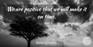 Saad Qindeel Quote About Positive: We Are Positive That We...