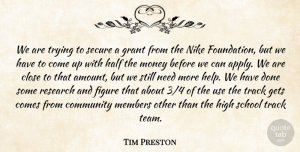 Tim Preston Quote About Close, Community, Figure, Gets, Grant: We Are Trying To Secure...