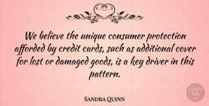 Sandra Quinn Quote About Additional, Afforded, Believe, Consumer, Cover: We Believe The Unique Consumer...