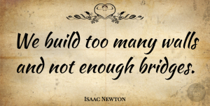 Inspiration Quotes, Isaac Newton Quote About Life, Wall, Inspiration: We Build Too Many Walls...