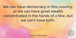 Wisdom Quotes, Louis D. Brandeis Quote About Wisdom, Country, Democracies Have: We Can Have Democracy In...