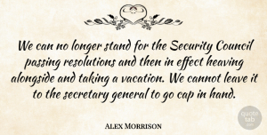 Alongside Quotes, Alex Morrison Quote About Alongside, Cannot, Cap, Council, Effect: We Can No Longer Stand...