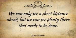 Travel Quotes, Alan Turing Quote About Travel, Distance, Needs: We Can Only See A...