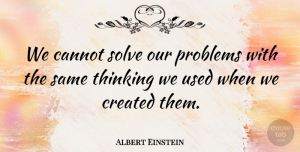 Albert Einstein Quote About Inspirational, Motivational, Inspiring: We Cannot Solve Our Problems...