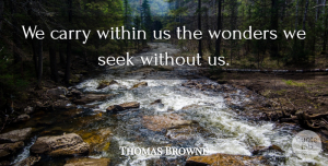 Journey Quotes, Thomas Browne Quote About Spiritual, Wisdom, Journey: We Carry Within Us The...