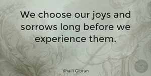 Happiness Quotes, Khalil Gibran Quote About Life, Happiness, Success: We Choose Our Joys And...