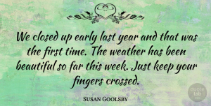 Susan Goolsby Quote About Beautiful, Closed, Early, Far, Fingers: We Closed Up Early Last...