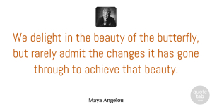 Maya Angelou Quote About Inspirational, Change, Inspiring: We Delight In The Beauty...
