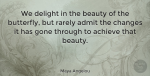 Inspiring Quotes, Maya Angelou Quote About Inspirational, Change, Inspiring: We Delight In The Beauty...