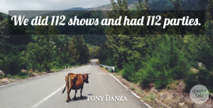 Tony Danza Quote About Shows: We Did 112 Shows And...
