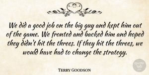 Terry Goodson Quote About Backed, Change, Good, Guy, Hit: We Did A Good Job...
