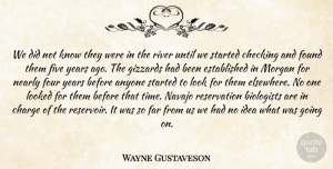 Wayne Gustaveson Quote About Anyone, Biologists, Charge, Checking, Far: We Did Not Know They...