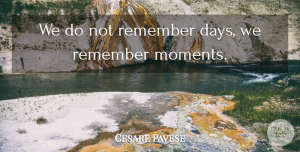 Cesare Pavese Quote About Love, Inspirational, Life: We Do Not Remember Days...