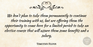 Timothy Flynn Quote About Assure, Benefits, Continue, Course, Elective: We Dont Plan To Take...