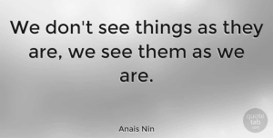Positive Quotes, Anais Nin Quote About Inspirational, Motivational, Positive: We Dont See Things As...